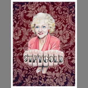 Betty White STAY GOLD art